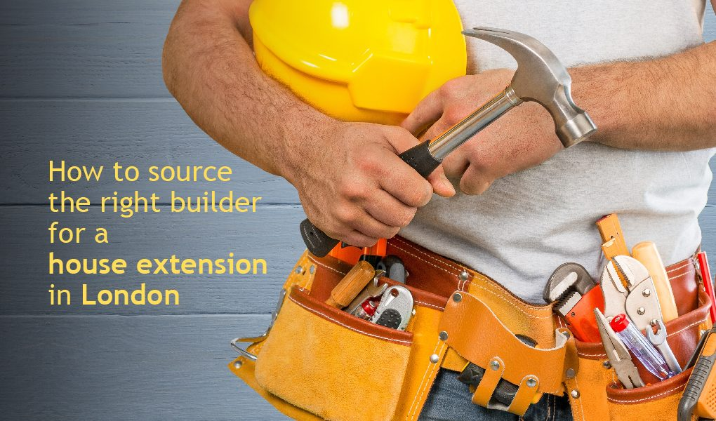 How to source the right builder for a house extension in London